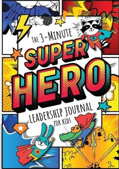 The 3-Minute Superhero Leadership Journal for Kids - Blank Classic