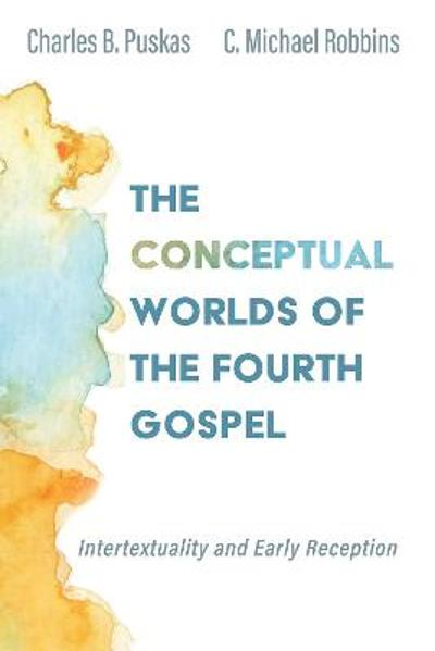The Conceptual Worlds of the Fourth Gospel - Charles B Puskas