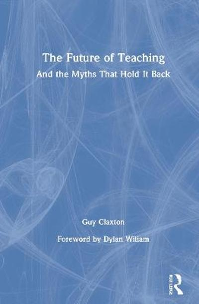 The Future of Teaching - Guy Claxton