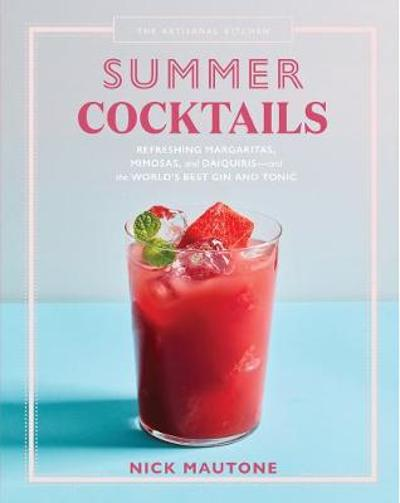 The Artisanal Kitchen: Summer Cocktails - Nick Mautone