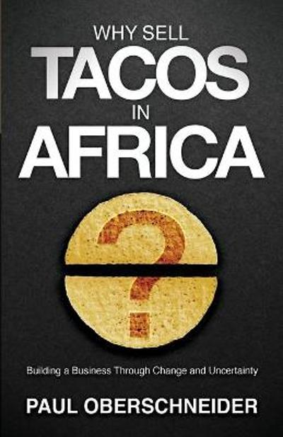 Why Sell Tacos In Africa? - Paul Oberschneider