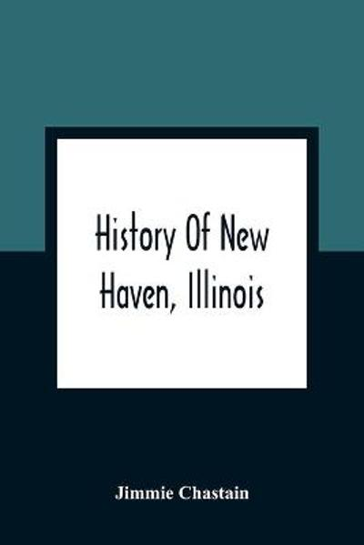 History Of New Haven, Illinois - Jimmie Chastain