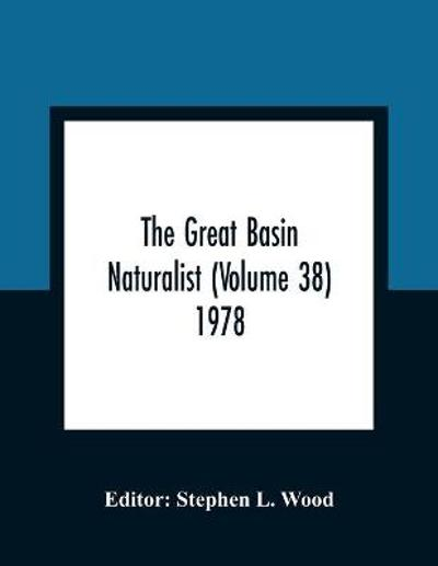 The Great Basin Naturalist (Volume 38) 1978 - Stephen L Wood