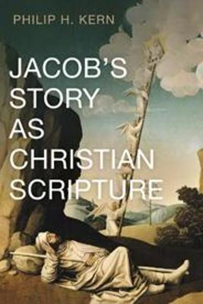 Jacob's Story as Christian Scripture - Philip H Kern