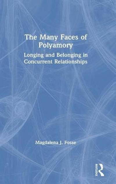 The Many Faces of Polyamory - Magdalena J. Fosse