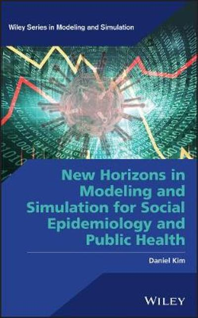 New Horizons in Modeling and Simulation for Social Epidemiology and Public Health - Daniel Kim