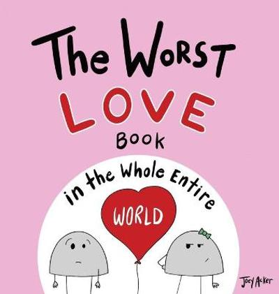 The Worst Love Book in the Whole Entire World - Joey Acker