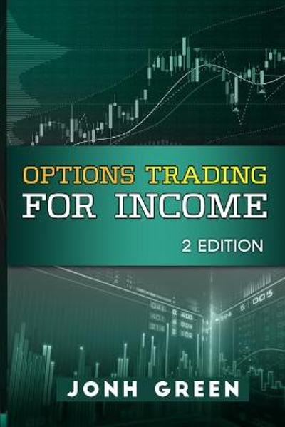 Options Trading for Income 2 Edition - Jonh Green