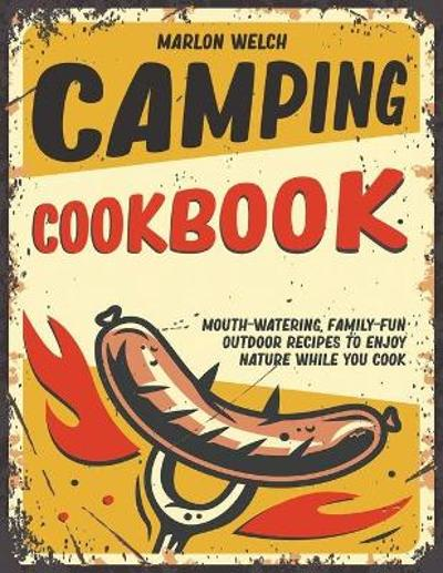 Camping Cookbook - Marlon Welch