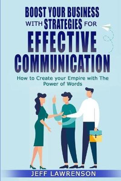 Boost your Business with Strategies for Effective Communication - Jeff Lawrenson