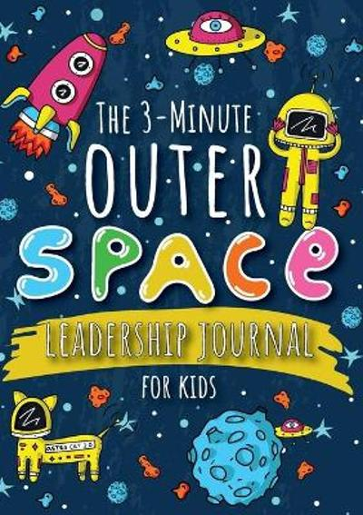 The 3-Minute Outer Space Leadership Journal for Kids - Blank Classic