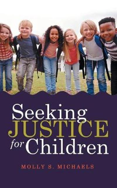 Seeking Justice for Children - Molly S Michaels