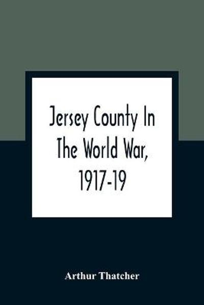 Jersey County In The World War, 1917-19 - Arthur Thatcher
