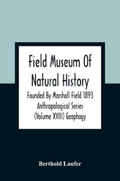 Field Museum Of Natural History Founded By Marshall Field 1893 Anthropological Series (Volume Xviii) Geophagy - Berthold Laufer