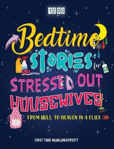 Bedtime Stories for Stressed Out Housewives - First Time Mum University