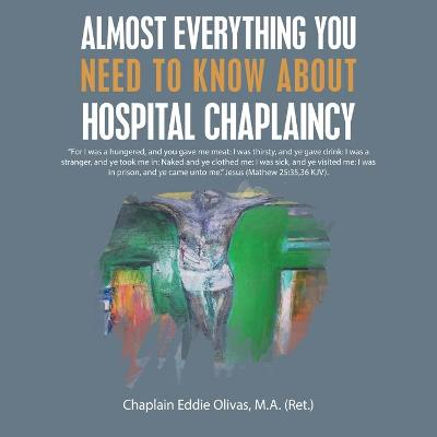 Almost Everything You Need to Know About Hospital Chaplaincy - Chaplain Eddie Olivas M a