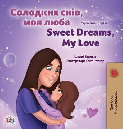 Sweet Dreams, My Love (Ukrainian English Bilingual Children's Book) - Shelley Admont