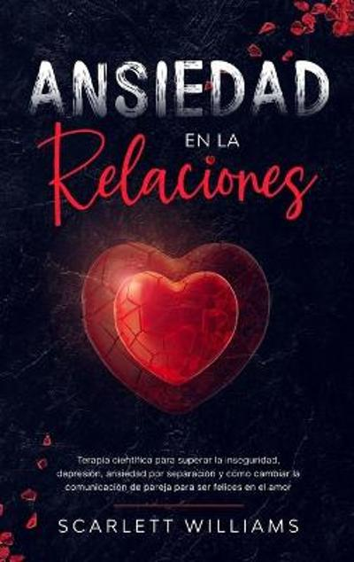 Ansiedad en la Relaciones - Scarlett Williams