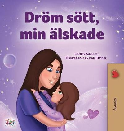 Sweet Dreams, My Love (Swedish Children's Book) - Shelley Admont