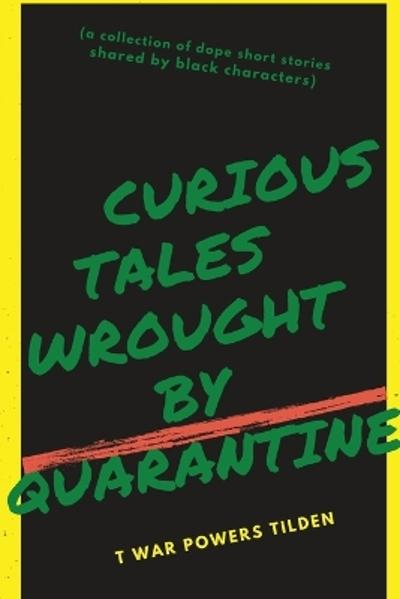 Curious Tales Wrought by Quarantine - T War Powers Tilden