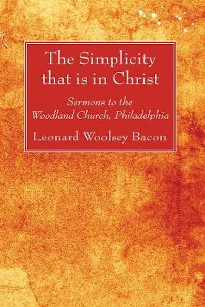 The Simplicity that is in Christ - Leonard Woolsey Bacon
