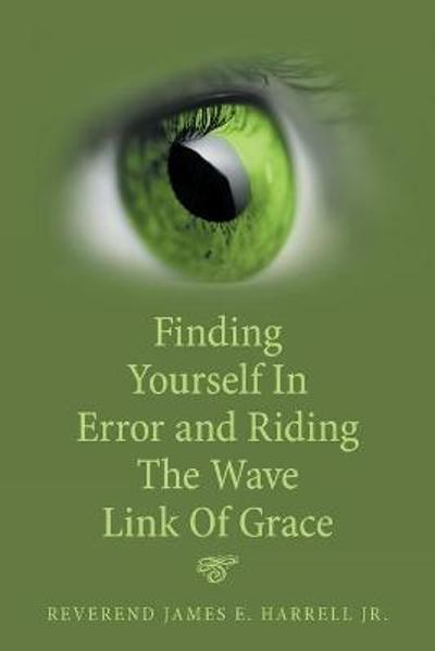 Finding Yourself in Error and Riding the Wave Link of Grace - Reverend James E Harrell, Jr
