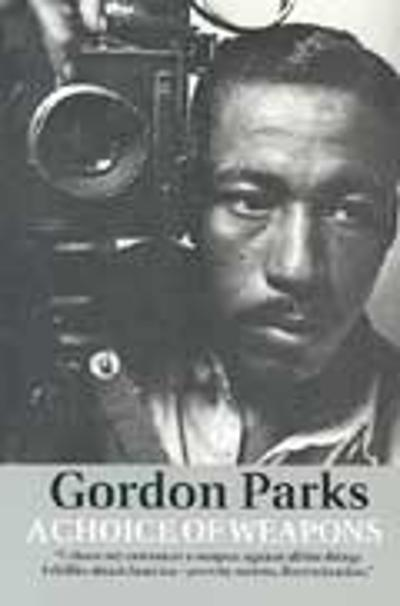 A Choice of Weapons - Gordon Parks