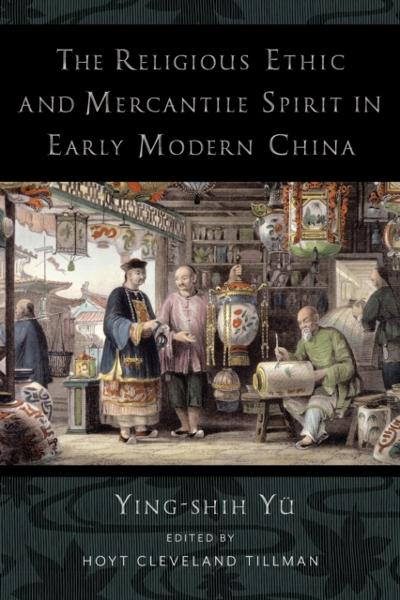 Religious Ethic and Mercantile Spirit in Early Modern China - Ying-shih Yu