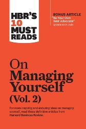 HBR's 10 Must Reads on Managing Yourself, Vol. 2 (with bonus article &quote;Be Your Own Best Advocate&quote; by Deborah M. Kolb) - Harvard Business Review Harvard Business Review