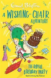 A Wishing-Chair Adventure: The Royal Birthday Party - Enid Blyton
