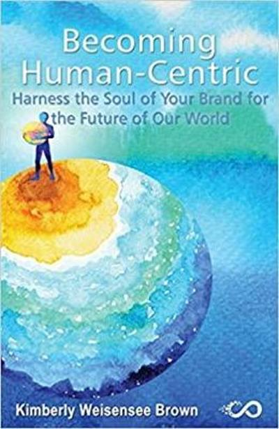 Becoming Human-Centric, Harness the Soul of Your Brand for the Future of Our World - Brown