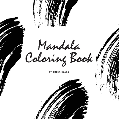Mandala Coloring Book for Teens and Young Adults (8.5x8.5 Coloring Book / Activity Book) - Sheba Blake