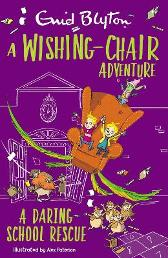 A Wishing-Chair Adventure: A Daring School Rescue - Enid Blyton