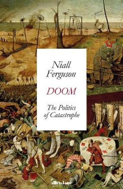 Doom: The Politics of Catastrophe - Niall Ferguson