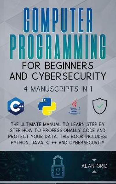 Computer Programming for Beginners and Cybersecurity - Alan Grid