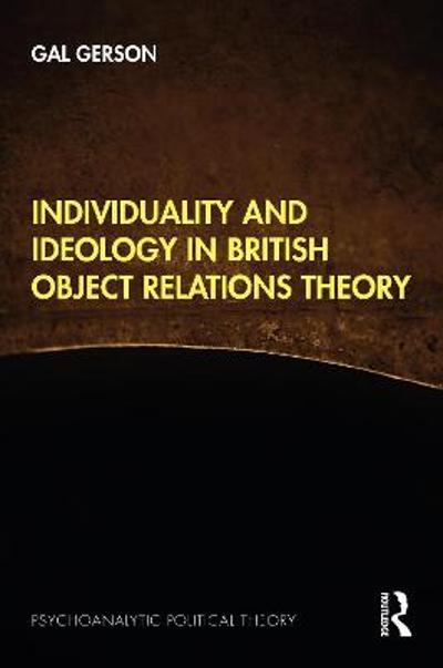 Individuality and Ideology in British Object Relations Theory - Gal Gerson