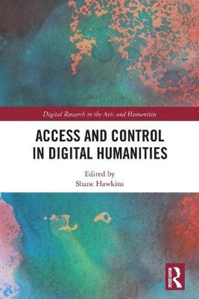 Access and Control in Digital Humanities - Shane Hawkins