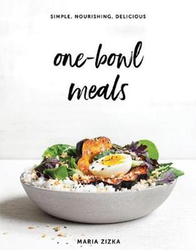 One-Bowl Meals - Maria Zizka