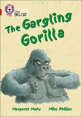 The Gargling Gorilla - Margaret Mahy Mike Phillips Collins Big Cat