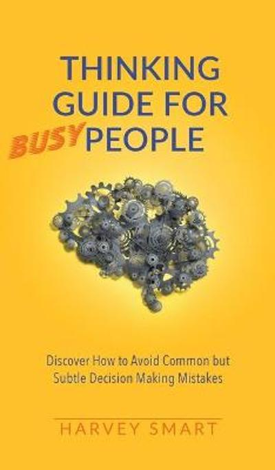 Thinking Guide for Busy People - Harvey Smart