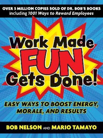 Work Made Fun Gets Done! - Bob Nelson