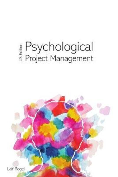 Psychological Project Management - US Edition - Leif Rogell