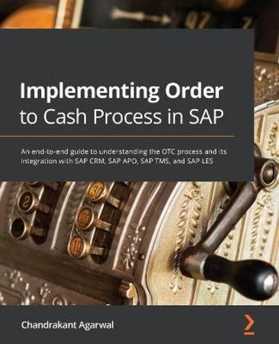 Implementing Order to Cash Process in SAP - Chandrakant Agarwal