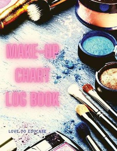 Make-up Chart Log Book - Basic Face Charts To Practice Makeup, Makeup Collection Book, Make-Up Practice Workbook and Professional Blank Face Chart for Beautiful Girls and Makeup Artists - Love to Educate