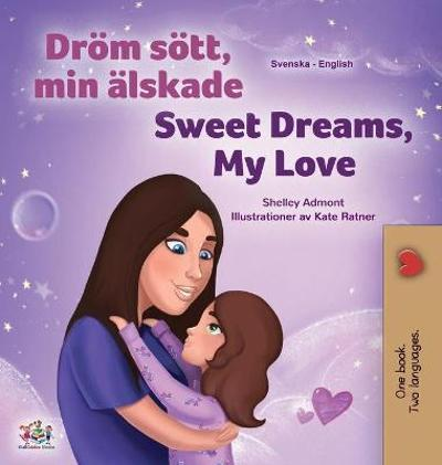 Sweet Dreams, My Love (Swedish English Bilingual Book for Kids) - Shelley Admont