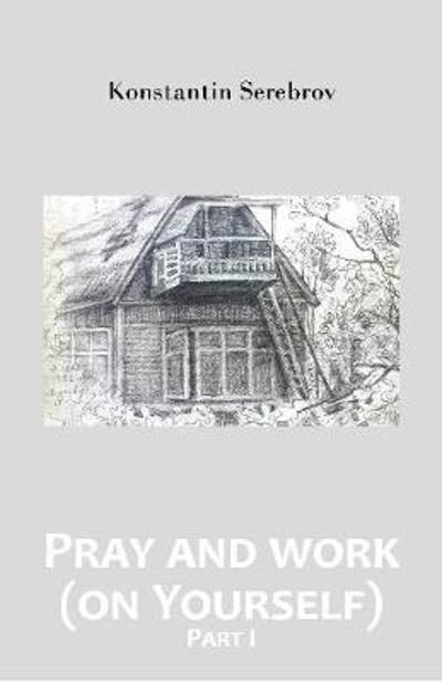 Pray and work (on Yourself) -- Part I - Konstantin Serebrov