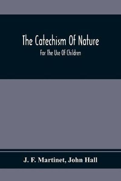 The Catechism Of Nature - J F Martinet