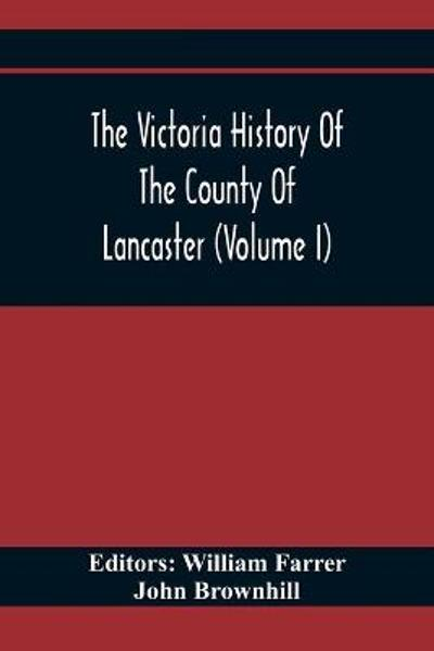 The Victoria History Of The County Of Lancaster (Volume I) - John Brownhill