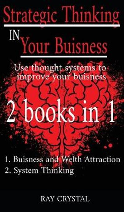 Strategic Thinking in Your Buisness 2 books in 1 - Ray Crystal