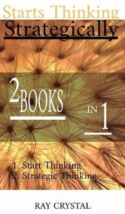 Starts Thinking Strategically 2 BOOKS IN 1 - Ray Crystal